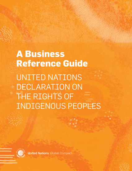 The Business Reference Guide to the UN Declaration on the Rights of Indigenous Peoples