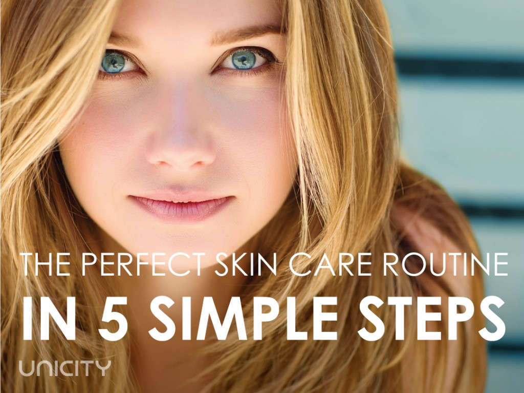 Perfect Skin in 5 Simple Steps | Unicity Blog