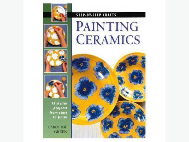 Step By Step Crafts Painting Ceramics by Caroline Green