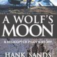 A WOLF'S MOON a helicopter pilot's story   by Hank Sands