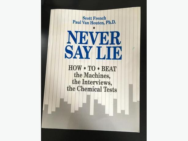 Never Say Lie. How to Beat the Machines, the Interviews, and the Chemical Tests.