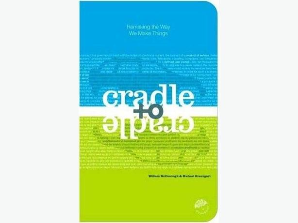 Cradle to Cradle, Remaking the Way We Make Things