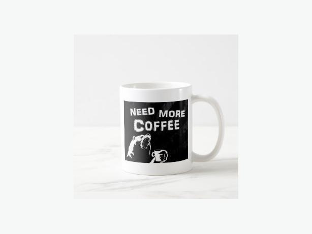 Need More Coffee Coffee Mug