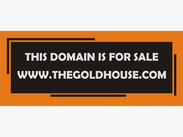 http://thegoldhouse.com/  THIS DOMAIN FOR IS SALE