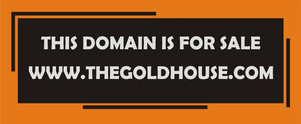 http://thegoldhouse.com/  THIS DOMAIN FOR SALE NOW