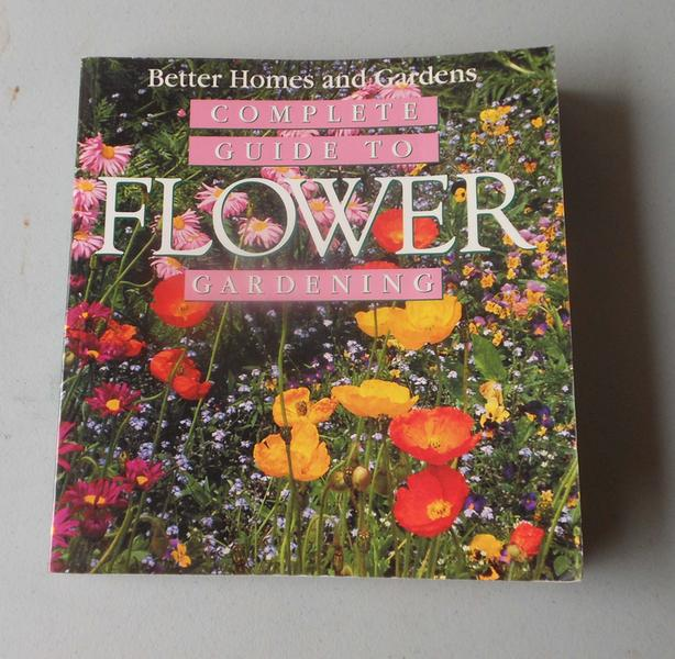 Better Homes And Gardens Complete Guide To Flower Gardening Book