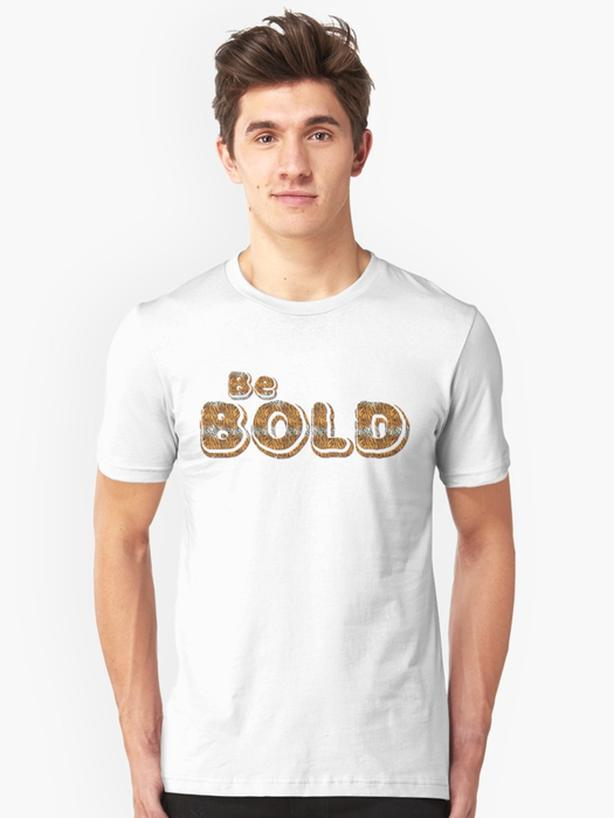 Be BOLD, new Tshirt design, unisex, various sizes available!