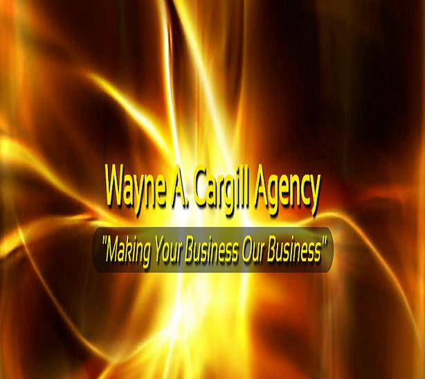 "Wayne A. Cargill Agency ""Making Your Business Our Business"""