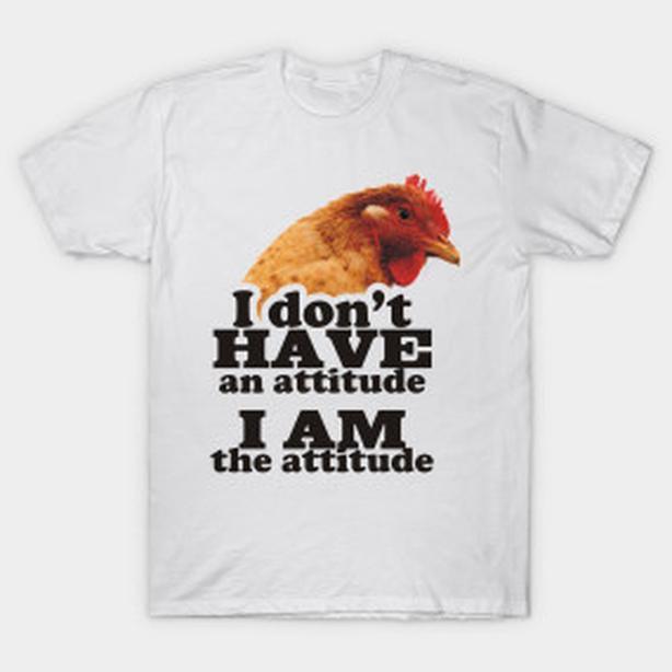 Chicken Attitude Tshirt, new design for the chicken farmer