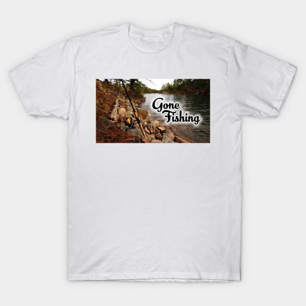 Gone Fishing NEW Tshirt, choose your sizes, and more goods!