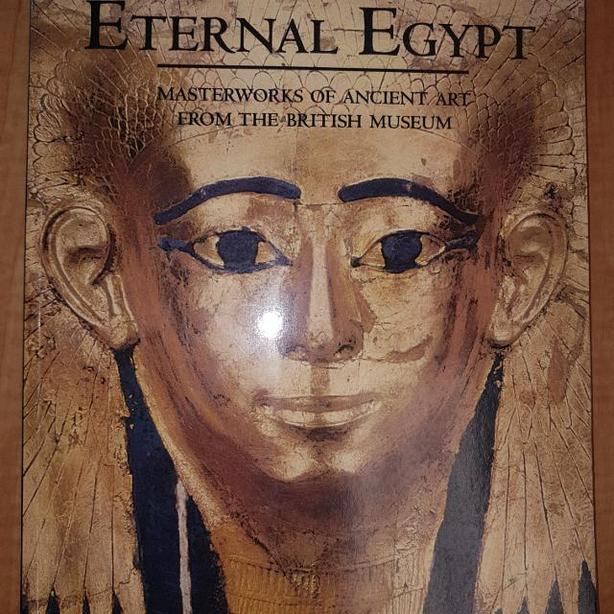 Eternal Egypt Masterworks of Ancient Art from British Museum