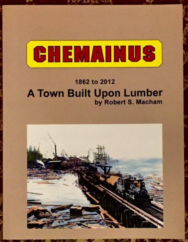 Chemainus 1862 to 2012 A Town Built Upon Lumber by Robert S. Macham