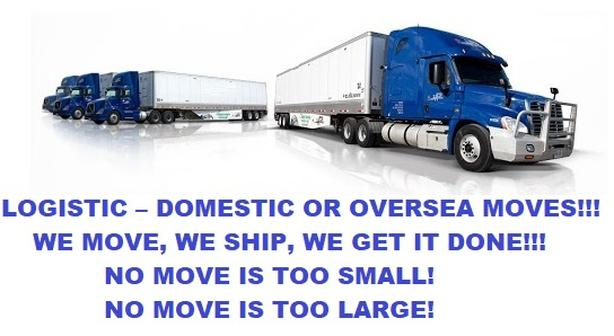WE MOVE EVERYTHING - GLOBAL - LOGISTICS - DOMESTIC OR OVERSEA MOVES!!!