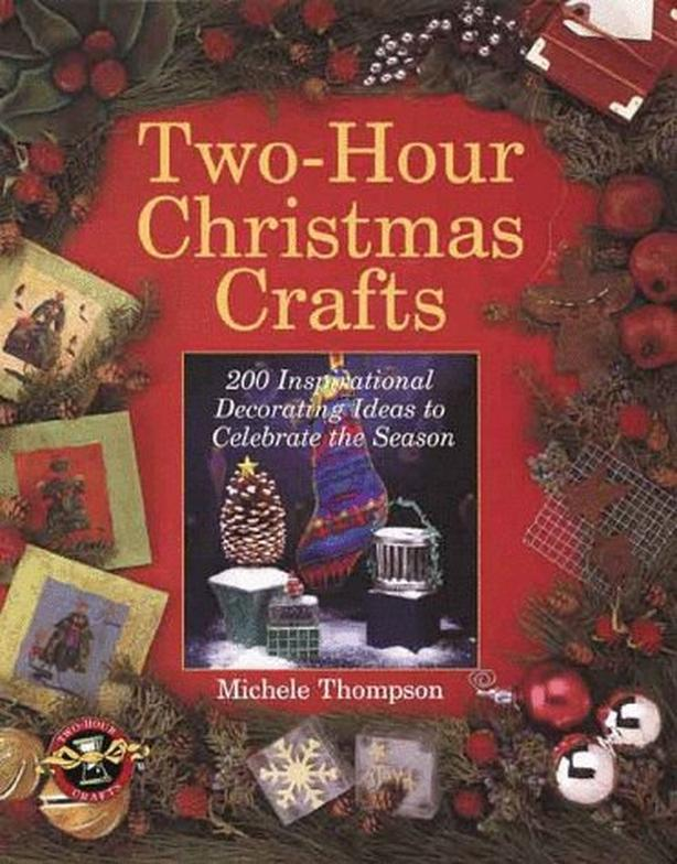 Two-Hour Christmas Crafts: 200 Inspirational Decorating Ideas - $15
