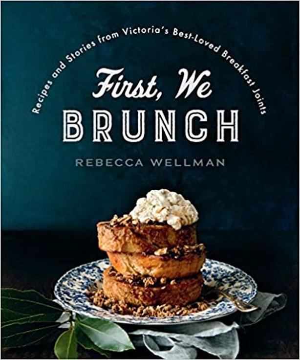 First, We Brunch: Recipes and Stories from Victoria's...