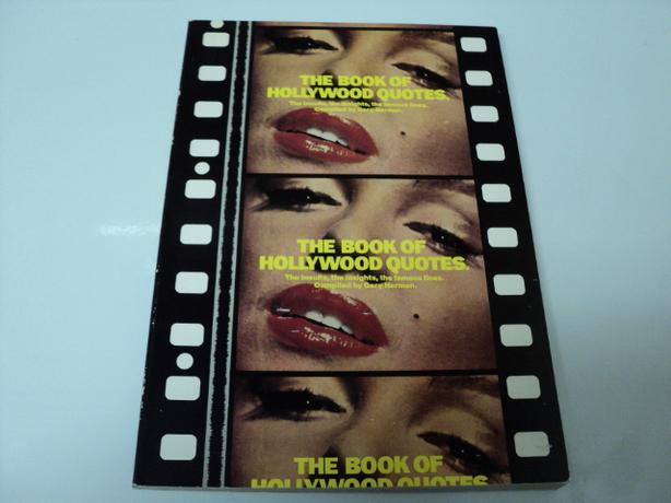 THE BOOK OF HOLLYWOOD QUOTES THE INSULTS, THE INSIGHTS, THE FAMOUS LINES