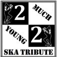 Ska Tribute Show - 2 Much 2 Young