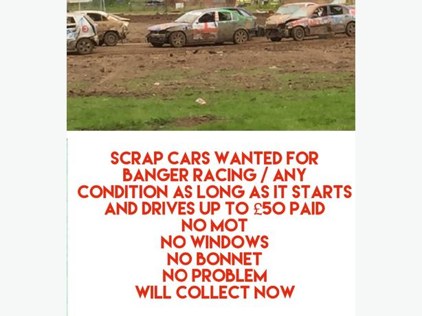 BANGER CARS WANTED  SCRAP CAR MUST START & DRIVE DONT MATTER ABOUT ANYTHING ELSE