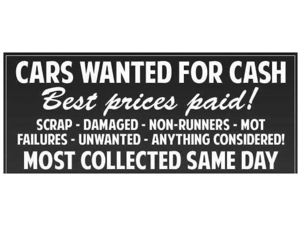 WANTED ANY MAKE CARS VANS PICK UPS 4X4S CASH WAITING CAN COLLECT MOT FAILURES