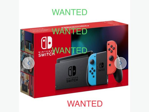 WANTED:  NINTENDO SWITCH