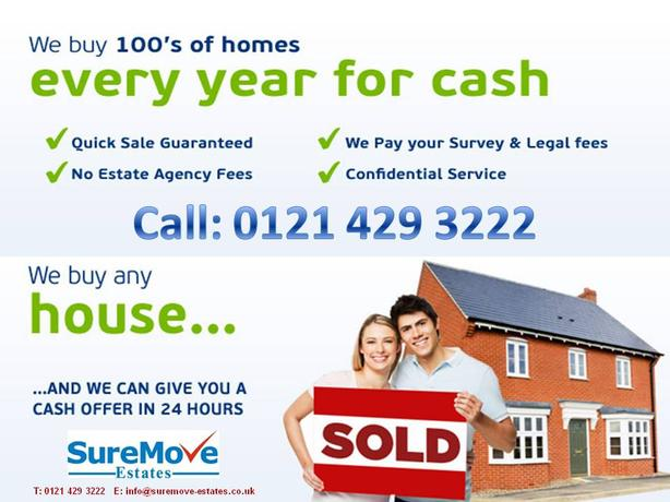 CASH FOR YOUR PROPERTY!  CALL 0121 429 3222