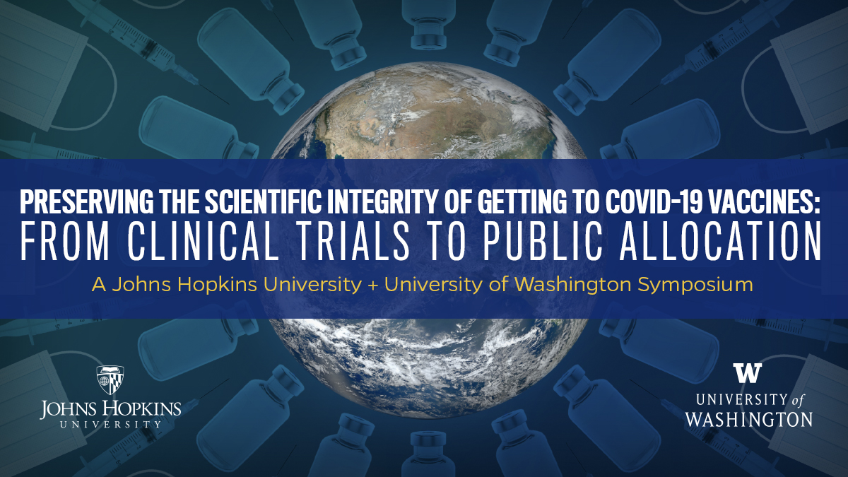 Preserving the scientific integrity of getting to COVID-19 vaccines: from clinical trials to public allocation - a Johns Hopkins University and University of Washington symposium