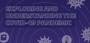 Exploring and understanding the COVID-19 pandemic
