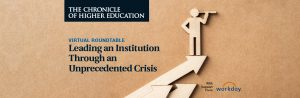 Chronicle of Higher Education VIrtual Roundtable: Leading an Institution Through an Unprecedented Crisis