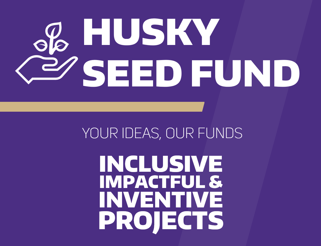 UW Branded text reads: Husky Seed Fund - Your ideas, our funds - Inclusive, impactful & inventive projects