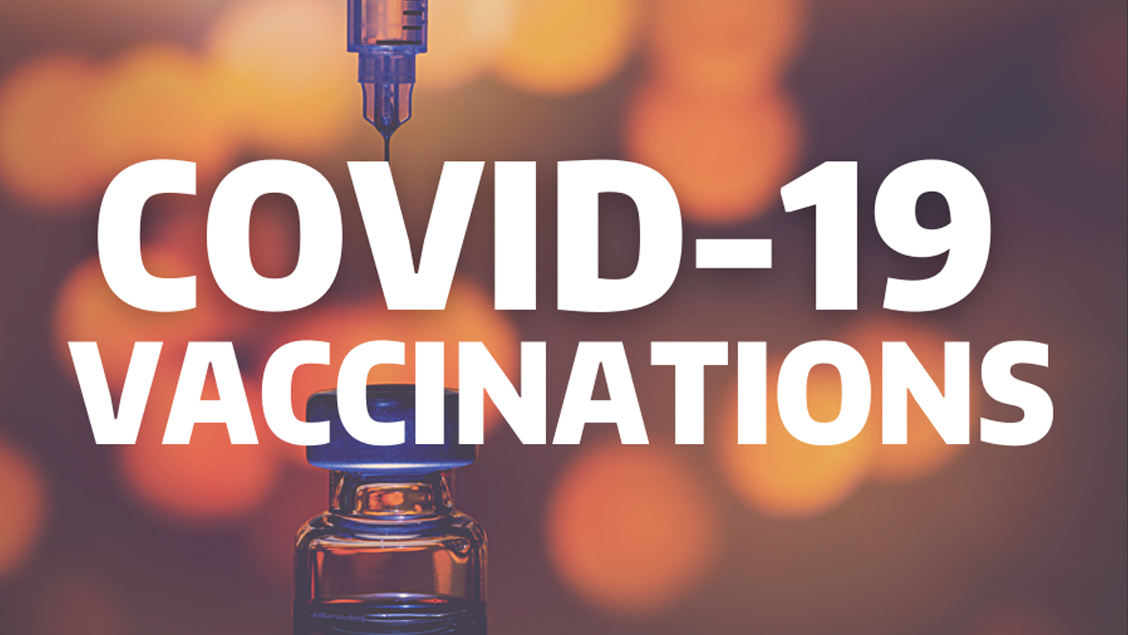 Image of syringe and vaccine vile in background with the words covid-19 vaccinations on top.