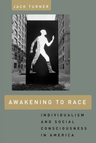 """""""Awakening to Race: Individualism and Social Consciousness in America,"""" by Jack Turner"""