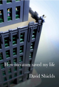 How Literature Saved My Life, by David Shields