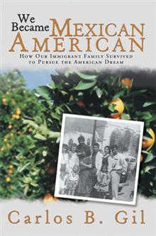 "Cover of Carlos Gil's memoir, ""We Became Mexican American"""