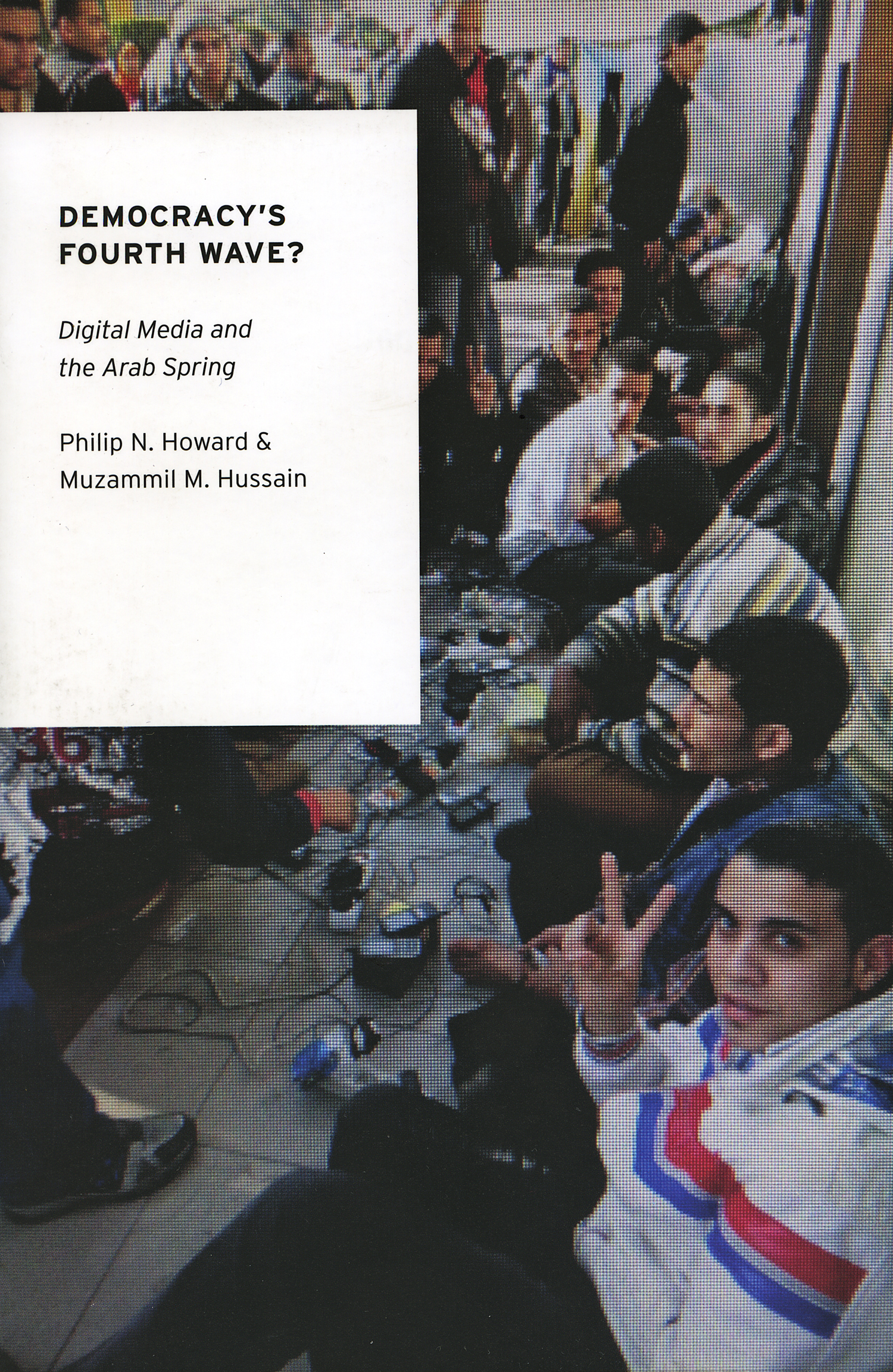 """Democracy's Fourth Wave?"" by Philip Howard and Muzammil Hussain"
