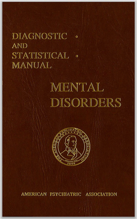 The Diagnostic and Statistical Manual of Mental Disorders, informally known as the DSM.