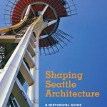 "The second edition of ""Shaping Seattle Architecture"" is out from University of Washington Press."