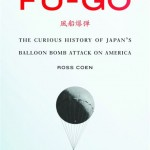 """Fu-Go: The Curious History of Japan's Balloon Bomb Attack on America,"" by Ross Coen, was published by University of Nebraska Press."