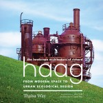 Thaisa Way's book on landscape architect Richard Haag was published by University of Washington Press.
