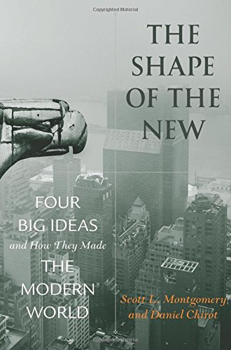 """The Shape of the New: Four Big Ideas and How they Made the Modern World,"" by UW Jackson School faculty Scott L. Montgomery and Daniel Chirot, was published in May be Princeton University Press."