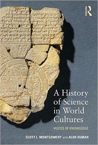 """""""A History of Science in World Cultures"""" by the UW's Scott L. Montgomery, with Alok Kumar."""