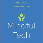 """Mindful Tech: How to Bring Balance to Our Digital Lives"" was published by Yale University Press."