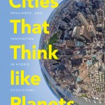 "Marina Alberti's book ""Cities that Think Like Planets: Complexity, Resilience, and Innovation in Hybrid Ecosystems"" was published in July by University of Washington Press. Photo is the cover illustration of the book."