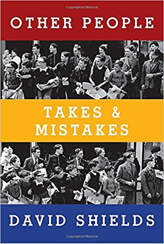 """Other People: Takes & Mistakes,"" by UW English professor David Shields, was published by Knopf in February."