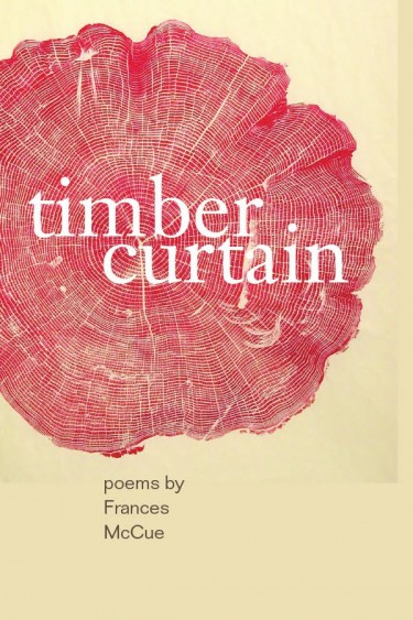 """Timber Curtain,"" a book of poems by Frances McCue, was published in September by Chin Music Press."