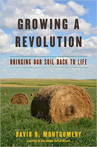 """Growing a Revolution: Bringing Our Soil Back to Life"" by David R. Montgomery was published in 2017 by W.W. Norton & Co. Inc."