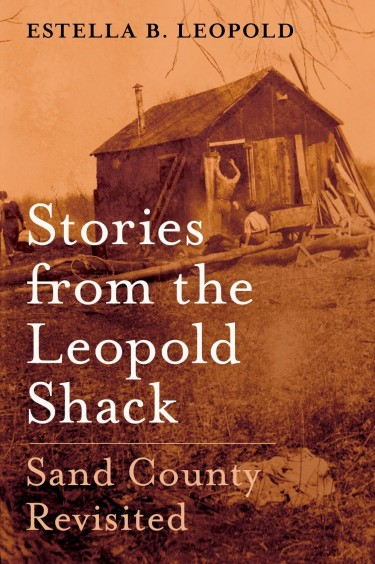 "Estella Leopold, ""Stories from the Leopold Shack: Sand County Revisited,"" by Estella Leopold, daughter of conservationist Aldo Leopold, was published by Oxford University Press."