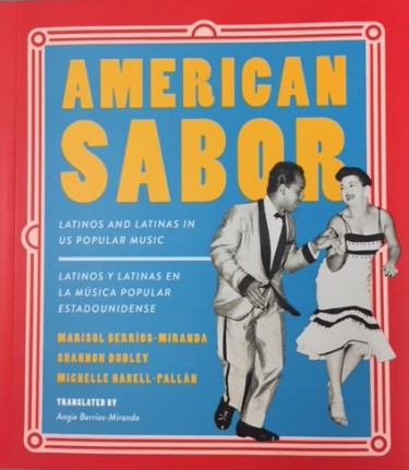 """American Sabor: Latinos and Latinas in US Popular Music,"" by Marisol Berríos-Miranda, Shannon Dudley and Michelle Habell-Pallán, was published in December. The authors also created an American Sabor playlist."