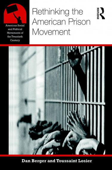 """Rethinking the American Prison Movement,"" by Dan Berger and Toussaint Losier, was published in December by Routledge."
