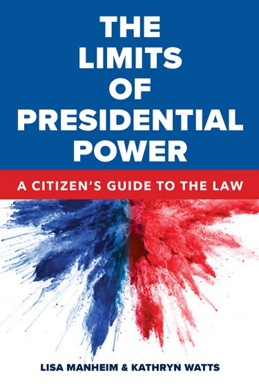 "University of Washington law professors Lisa Manheim and Kathryn Watts have published a new book as the anniversary of President Trump's inauguration approaches. ""The Limits of Presidential Power: A Citizen's Guide to the Law"" is available on Amazon."