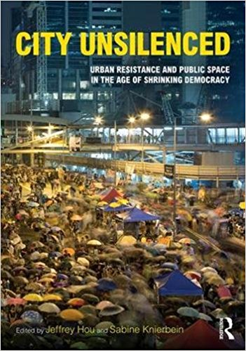 """City Unsilenced: Urban Resistance and Public Space in the Age of Shrinking Democracy,"" edited by the UW's Jeff Hou, with Sabine Knierbein, was published by Routledge"